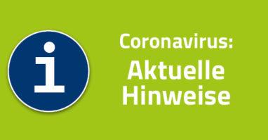 Coronavirus: Aktuelle Hinweise